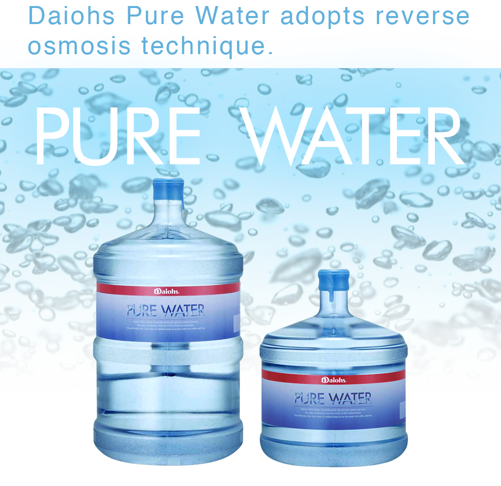 PURE WATER Daiohs Pure Water adopts reverse osmosis technique.